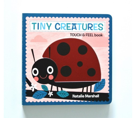 Tiny Creatures - Touch and Feel Board Book