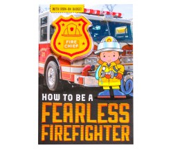 How To Be A Fearless Firefighter - With Iron-On Badge