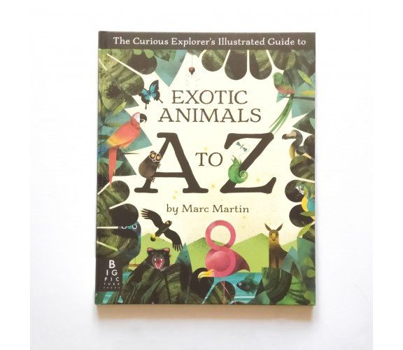 The Curious Explorer's Guide to Exotic Animals A to Z